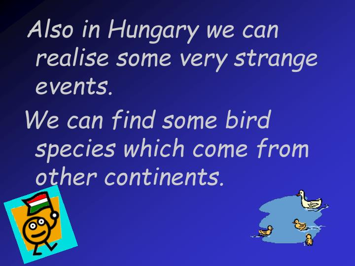 Also in Hungary we can realise some very strange events.