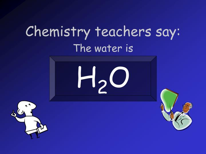 Chemistry teachers say: