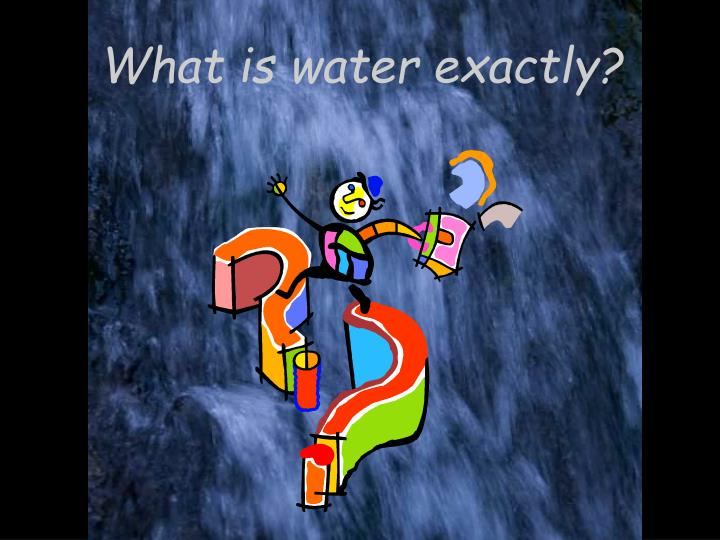 What is water exactly