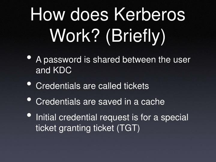 How does Kerberos Work? (Briefly)