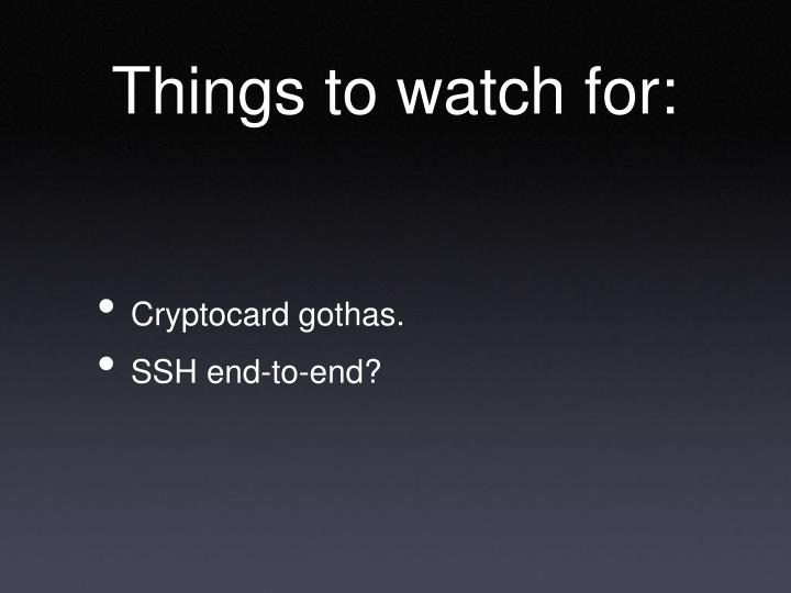 Things to watch for: