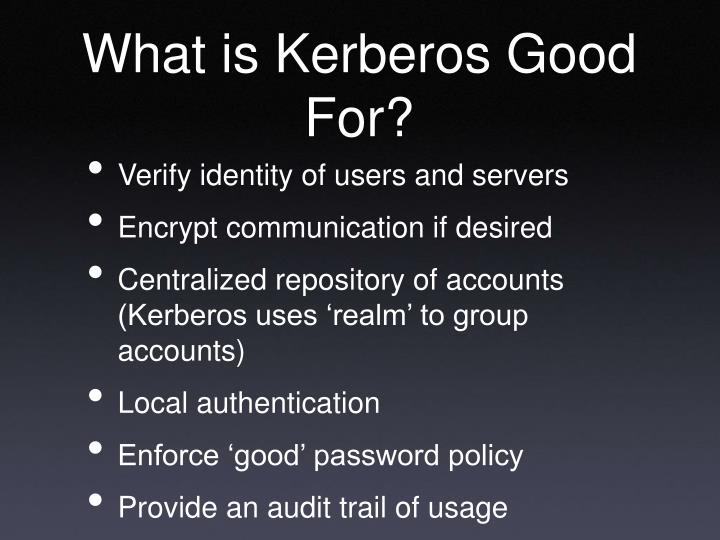What is Kerberos Good For?