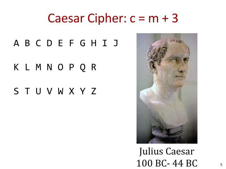 Caesar Cipher: c = m + 3