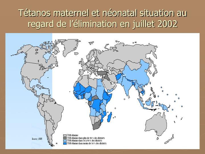 Tétanos maternel et néonatal situation au regard de l'élimination en juillet 2002