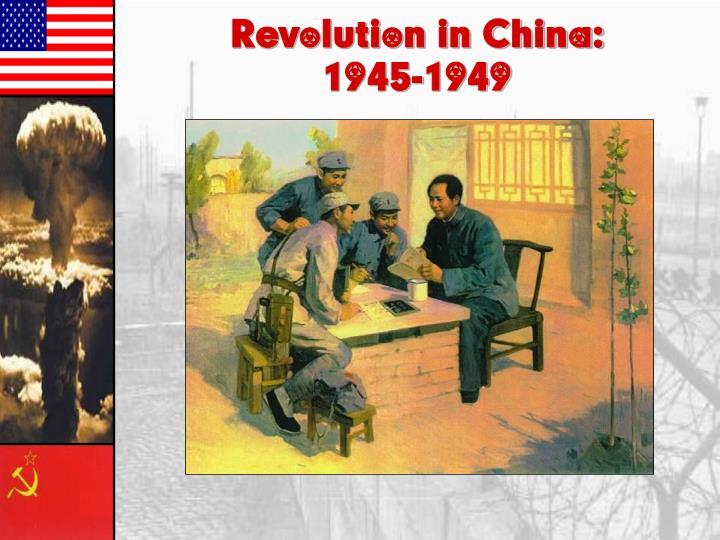 Revolution in China:       1945-1949