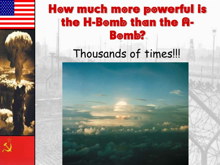 How much more powerful is the H-Bomb than the A-Bomb?