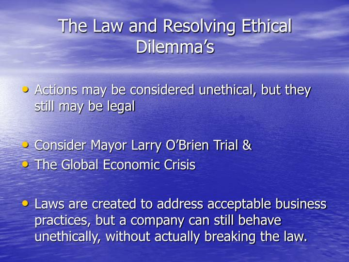 The Law and Resolving Ethical Dilemma's