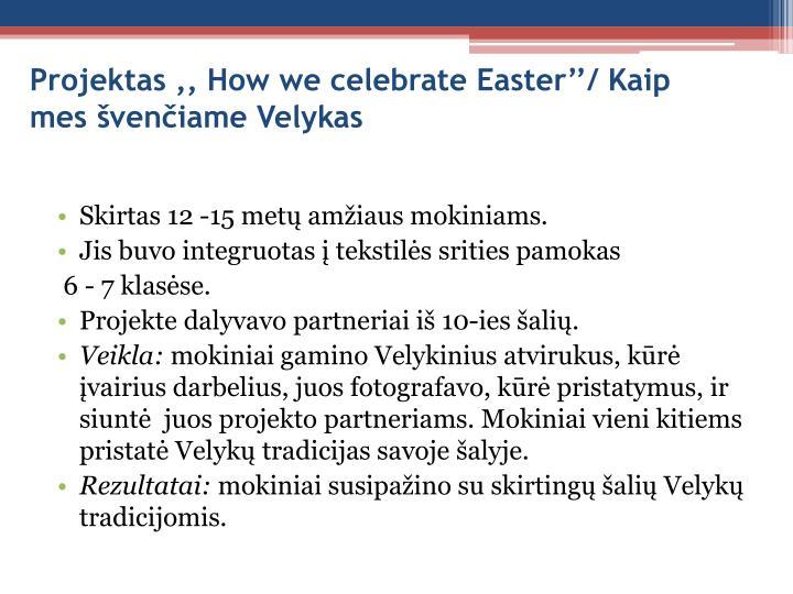 Projektas ,, How we celebrate Easter''/ Kaip mes švenčiame Velykas