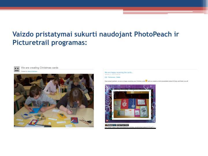Vaizdo pristatymai sukurti naudojant PhotoPeach ir Picturetrail programas: