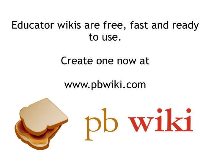 Educator wikis are free, fast and ready to use.