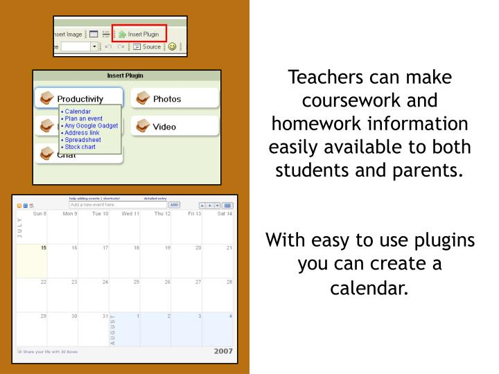 Teachers can make coursework and homework information easily available to both students and parents.