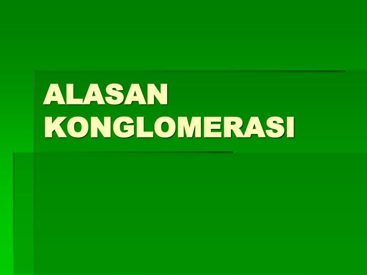 ALASAN KONGLOMERASI