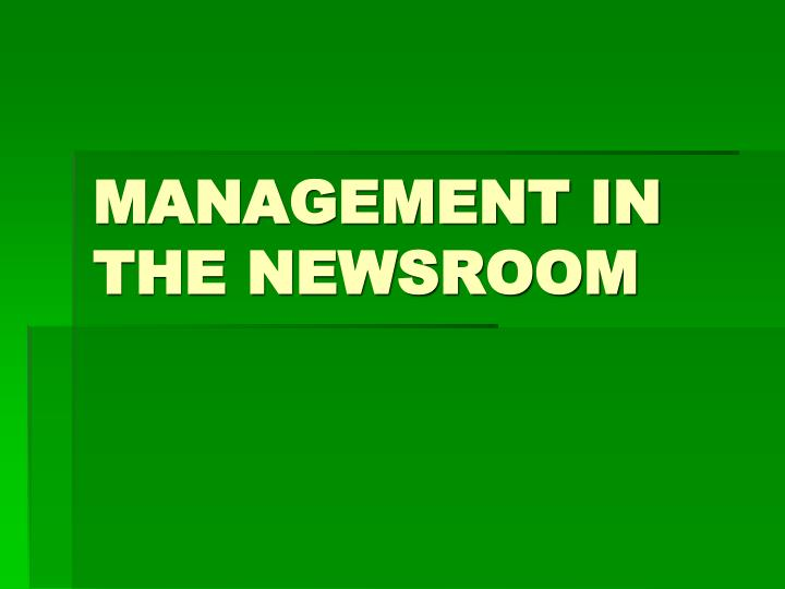 MANAGEMENT IN THE NEWSROOM
