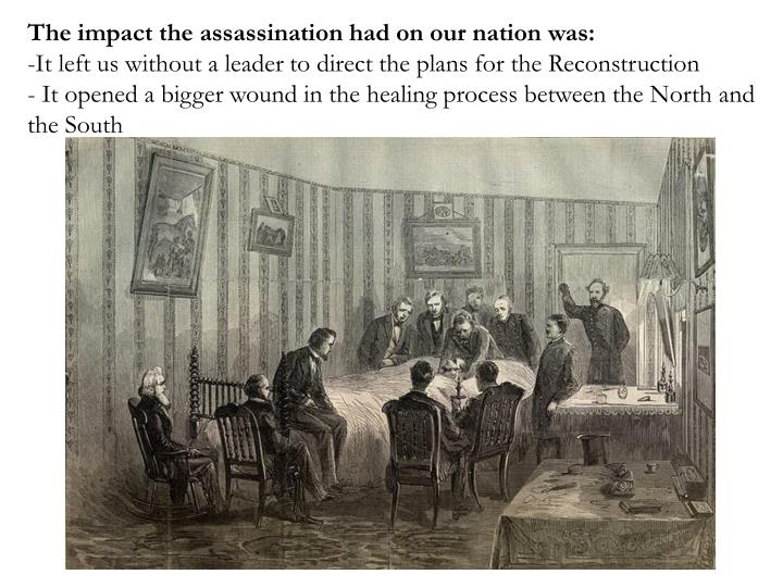 The impact the assassination had on our nation was: