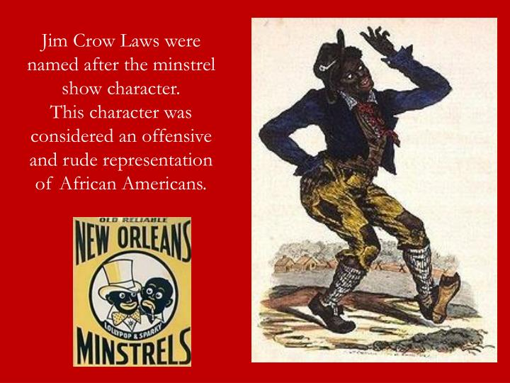 Jim Crow Laws were named after the minstrel show character.