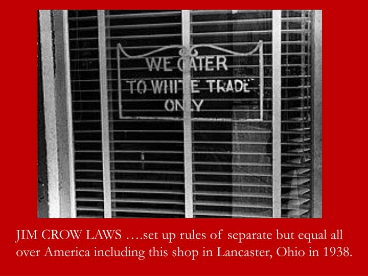 JIM CROW LAWS ….set up rules of separate but equal all over America including this shop in Lancaster, Ohio in 1938.
