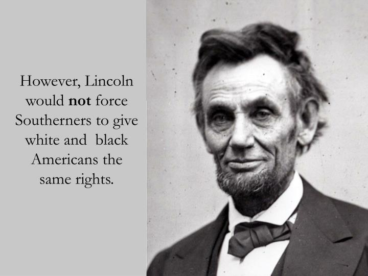 However, Lincoln would