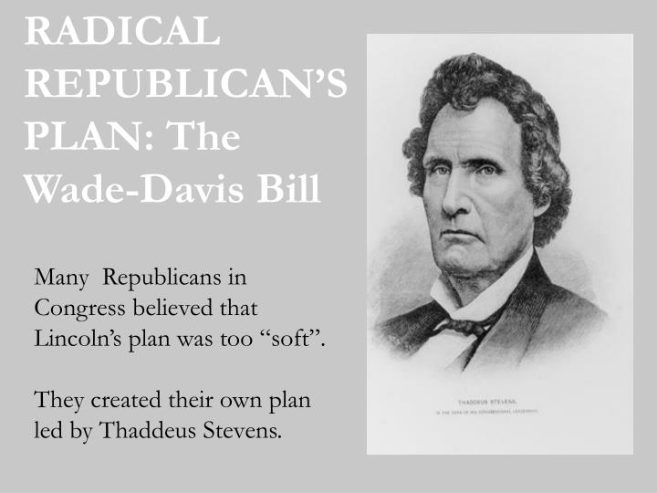 RADICAL REPUBLICAN'S PLAN: The Wade-Davis Bill