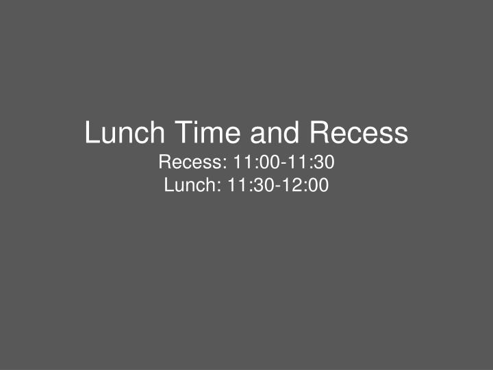 Lunch Time and Recess