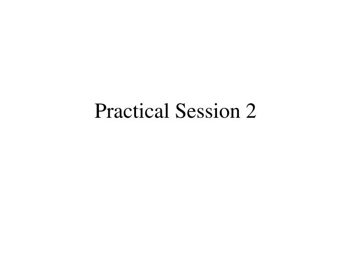 Practical session 2