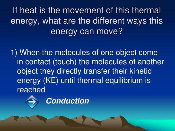If heat is the movement of this thermal energy, what are the different ways this energy can move?