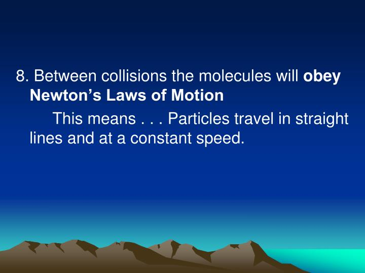 8. Between collisions the molecules will