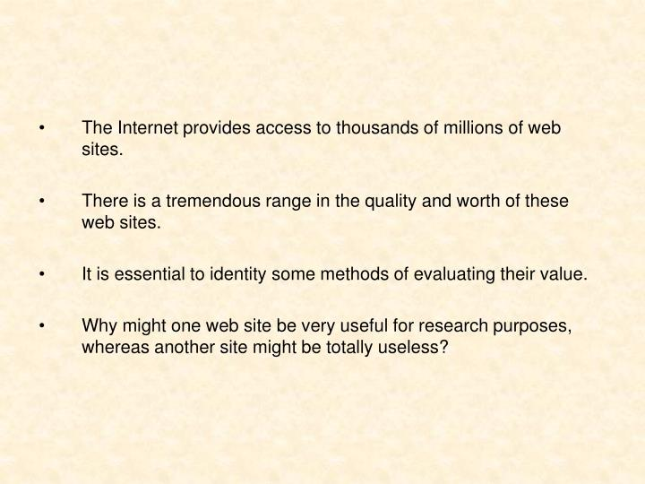 The Internet provides access to thousands of millions of web sites.