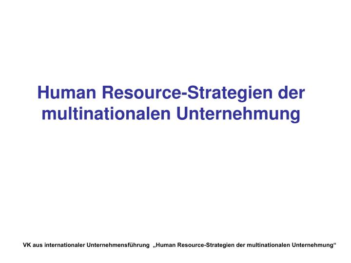 Human resource strategien der multinationalen unternehmung