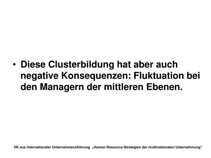 Diese Clusterbildung hat aber auch negative Konsequenzen: Fluktuation bei den Managern der mittleren Ebenen.