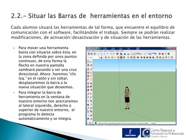 2.2.- Situar las Barras de  herramientas en el entorno