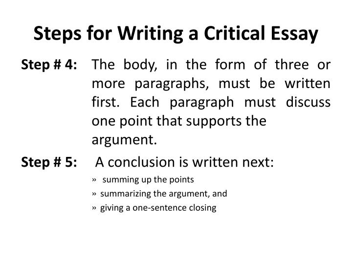steps in writing critical essay In this section, you will find a guide on how to write a critical analysis essay step by step, bonus tips and a link to a critical analysis essay sample.