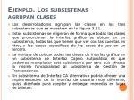 ejemplo los subsistemas agrupan clases