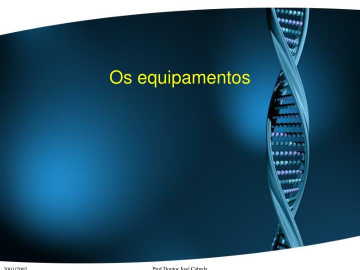 Os equipamentos
