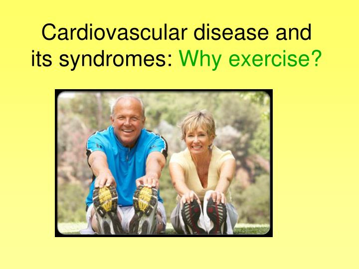 cardiovascular disease and its syndromes why exercise