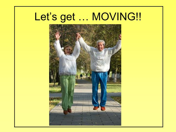 Let's get … MOVING!!
