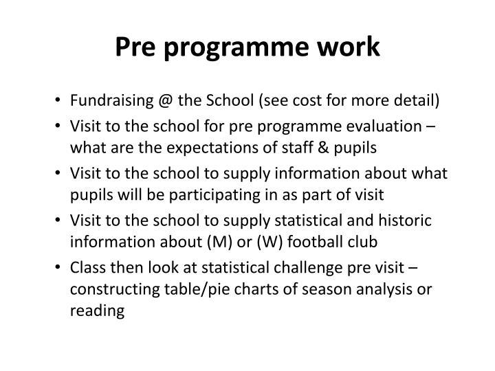 Pre programme work