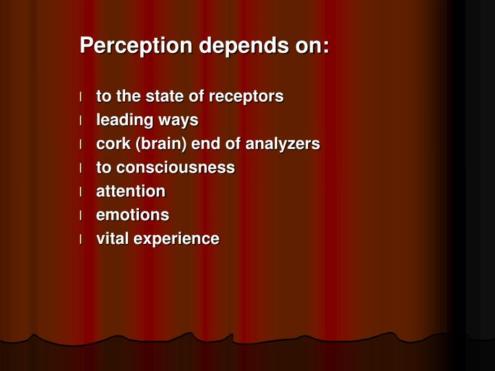 Perception depends on: