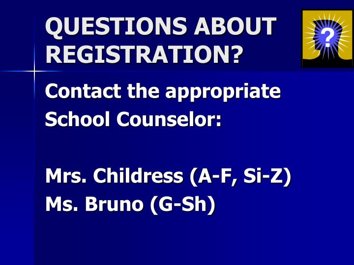 QUESTIONS ABOUT REGISTRATION?