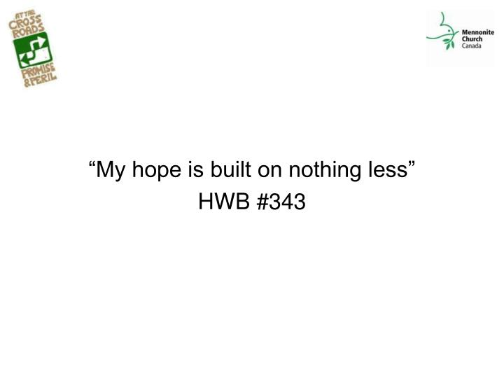 """My hope is built on nothing less"""