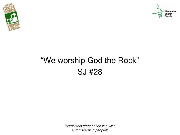"""We worship God the Rock"""