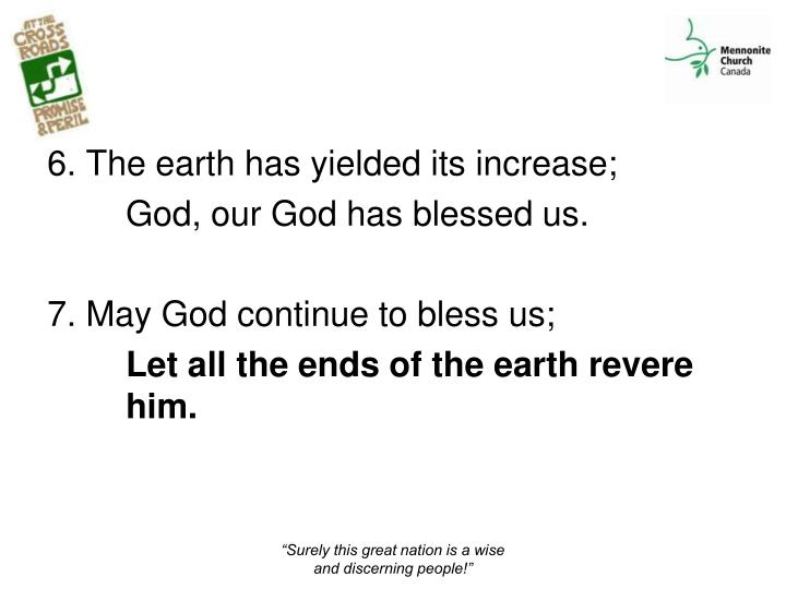 6. The earth has yielded its increase;