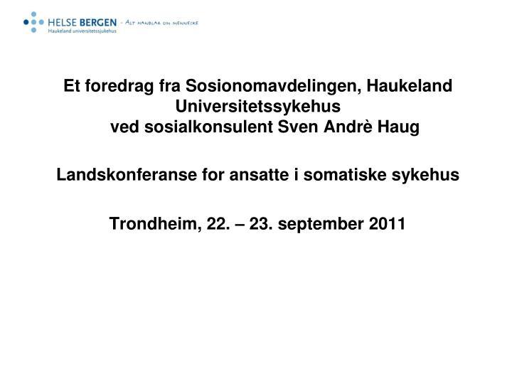 Et foredrag fra Sosionomavdelingen, Haukeland Universitetssykehus