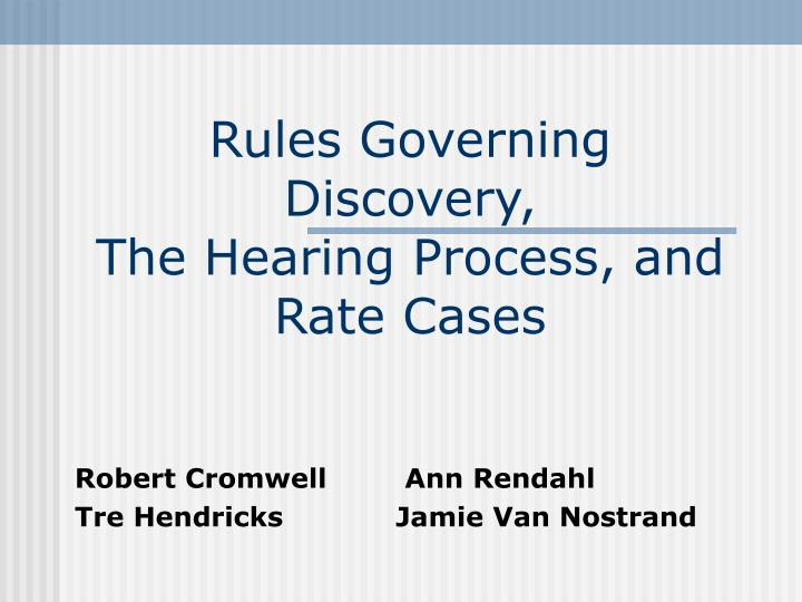 Rules governing discovery the hearing process and rate cases