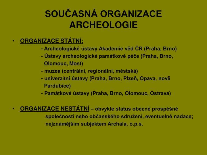 SOUČASNÁ ORGANIZACE ARCHEOLOGIE