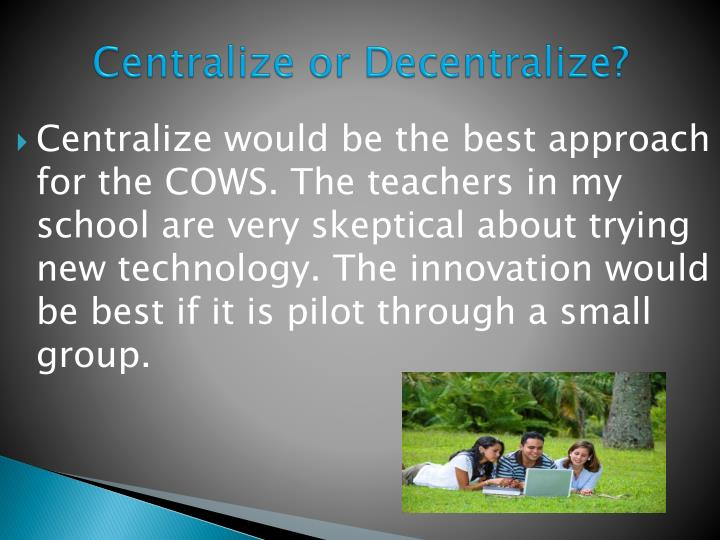 Centralize or Decentralize?