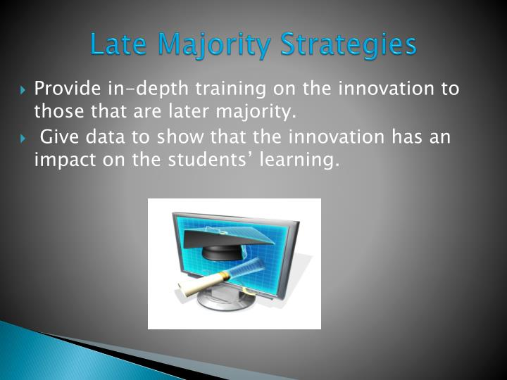 Provide in-depth training on the innovation to those that are later majority.
