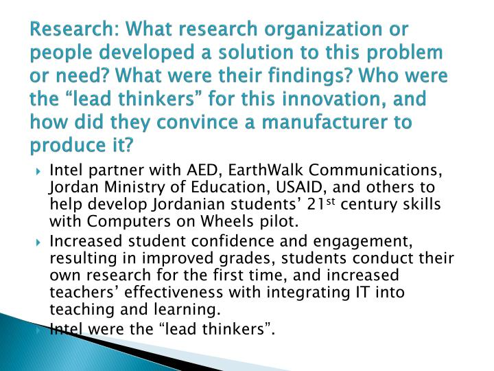 Research: What research organization or people developed a solution to this problem or need? What we...