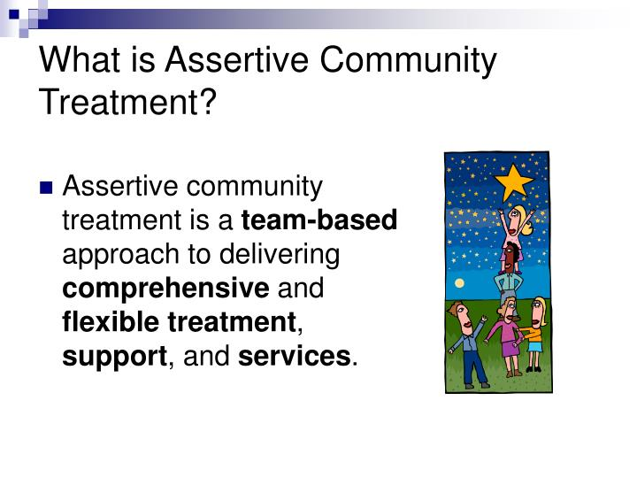 What is Assertive Community Treatment?