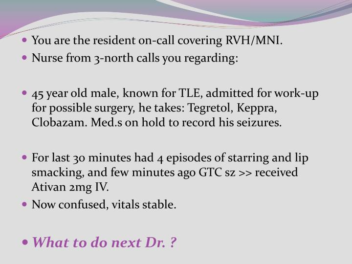You are the resident on-call covering RVH/MNI.