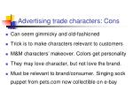 advertising trade characters cons